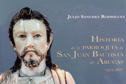 Historia de la parroquia de San Juan Bautista de Arucas 1515-1817