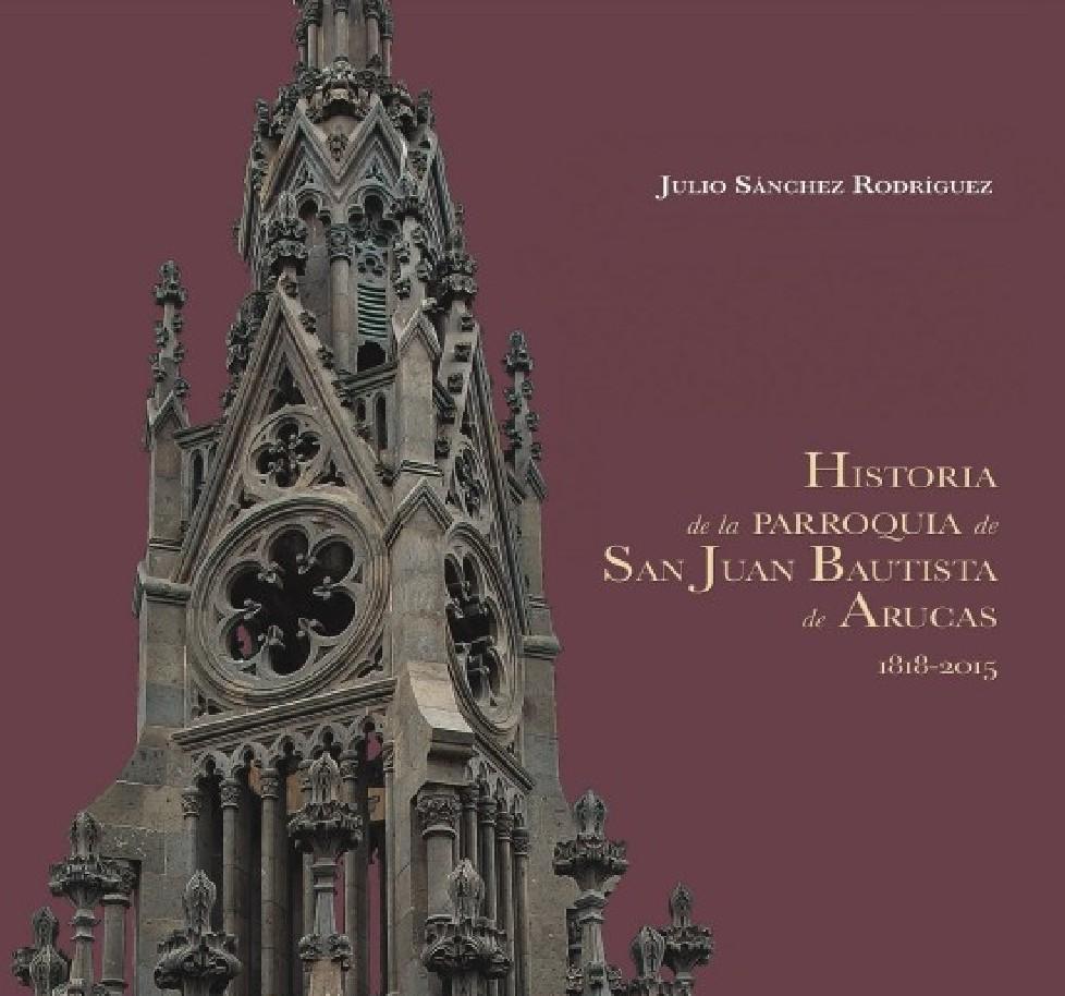 Historia de la parroquia San Juan Bautista de Arucas  1818-2015